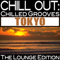 Chill Out: Chilled Grooves Tokyo — сборник
