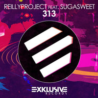 313 — ReillyProject feat. SugaSweet