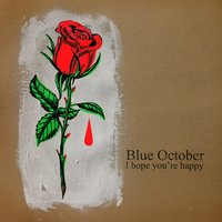 I Hope You're Happy — Blue October