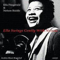 Ella Swings Gently with Nelson — Ella Fitzgerald, Nelson Riddle, The Nelson Riddle Orchestra