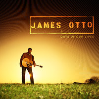 Days Of Our Lives — James Otto
