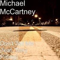 Don't Tell Me — Tony Pilling, Michael McCartney