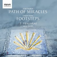 Joby Talbot: Path of Miracles / Owain Park: Footsteps — Joby Talbot, Tenebrae, Nigel Short, Owain Park, Fellows of the National Youth Choirs of Great Britain