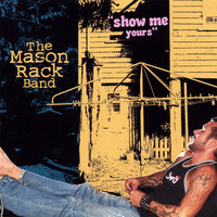 Show Me Yours — The Mason Rack Band
