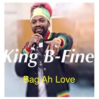 Bag Ah Love — King B-Fine