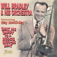 Beat Me Daddy to a Boogie Woogie Beat — Will Bradley, Will Bradley Orchestra