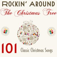 Rocking Around the Christmas Tree: 101 Classic Christmas Songs — сборник