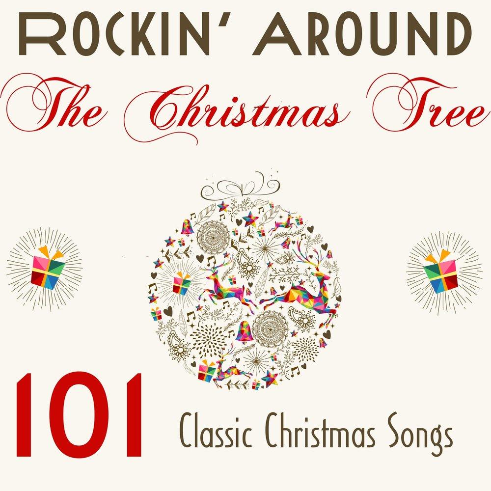 Rocking Around the Christmas Tree: 101 Classic Christmas Songs ...
