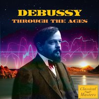 Debussy Through The Ages — Клод Дебюсси
