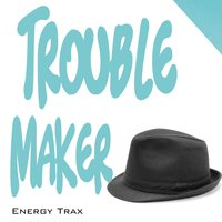 Troublemaker — Energy Trax