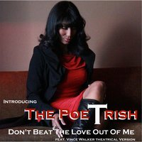 Don't Beat the Love Out of Me (feat. Vincent Corey Walker) — The Poetrish
