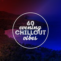 60 Evening Chillout Vibes — сборник