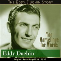 Too Marvellous for Words — Eddy Duchin & His Orchestra, Джордж Гершвин