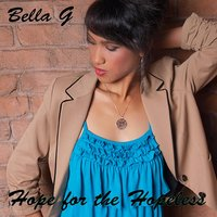 Hope for the Hopeless — Bella G