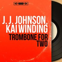 Trombone for Two — Paul Chambers, Kai Winding, Osie Johnson, Dick Katz, J. J. Johnson, J. J. Johnson, Kai Winding