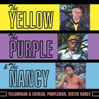The Yellow, The Purple & The Nancy — Yellowman, Purpleman, Sister Nancy