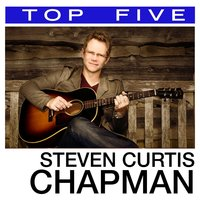 Top 5: Hits — Steven Curtis Chapman