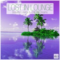 Lost In Lounge - Beautiful Lounge & Chill-Out Dreams , Vol. 3 — сборник