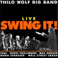 Live Swing It! — Thilo Wolf Big Band feat. Toots Thielemans, Max Greger, Hugo Strasser & Wall Street Crash