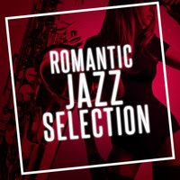 Romantic Jazz Selection — Perfect Dinner Music, Sexy Jazz Music, Romantic Sax Instrumentals, Sexy Jazz Music|Perfect Dinner Music|Romantic Sax Instrumentals