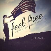 Feel Free (What I Love About America) — Jeff Zabel
