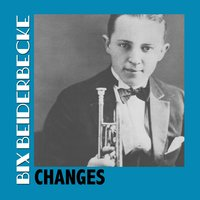 Changes — Bix Beiderbecke