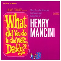 What Did You Do in the War, Daddy? — Henry Mancini & His Orchestra