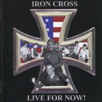 Live For Now! — Iron Cross