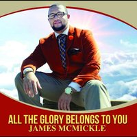 All the Glory Belongs to You — New Vision, James McMickle