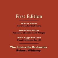 Walter Piston: Serenata for Orchestra - David Van Vactor: Fantasia, Chaconne and Allegro - Niels Viggo-Bentzon: Pezzi Sinfonici, Op. 109 — The Louisville Orchestra and Robert Whitney