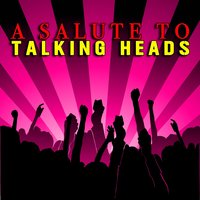A Salute To Talking Heads — Burning Down The House