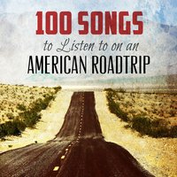 100 Songs to Listen to on an American Roadtrip — сборник