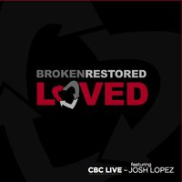 Broken. Restored. Loved. — Josh Lopez, Community Bible Church
