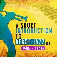 A Short Introduction to Bebop Jazz of 1940s and 1950s — сборник