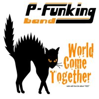 World Come Together — P-Funking Band