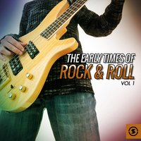 The Early Times of Rock & Roll, Vol. 1 — сборник