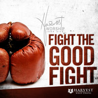 Fight The Good Fight — Harvest Bible Chapel