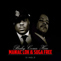 Baby Come Here (feat. Suga Free) — Maniac Lok