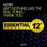 Ain't Nothing Like the Real Thing / Thank You — Kerr