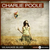 Milwaukee Blues — Charlie Poole