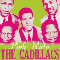 Pink Ride — The Cadillacs