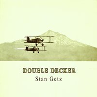 Double Decker — Stan Getz