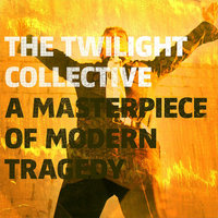 A Masterpiece of Modern Tragedy — The Twilight Collective
