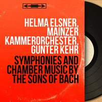 Symphonies and Chamber Music by the Sons of Bach — Helma Elsner, Mainzer Kammerorchester, Günter Kehr, Вильгельм Фридеман Бах