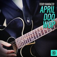 April Doo Wop, Vol. 1 — Teddy Randazzo