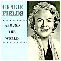 Around the World — Gracie Fields