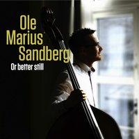Or Better Still — Ole Marius Sandberg