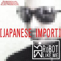 [Japanese Import] — RoBOT LIKE ME
