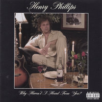 Why Haven't I Heard from You — Henry Phillips