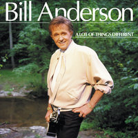 A Lot Of Things Different — Bill Anderson